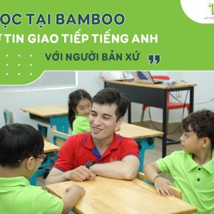 Chương trình Tiếng Anh Cambridge dành cho bậc tiểu học tại Bamboo School có gì đặc biệt? Liệu bạn có biết không?
